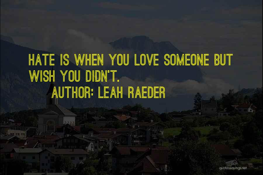 Hate Someone You Love Quotes By Leah Raeder