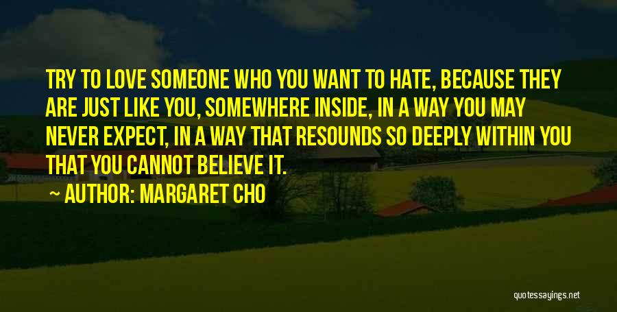 Hate Someone You Love Quotes By Margaret Cho