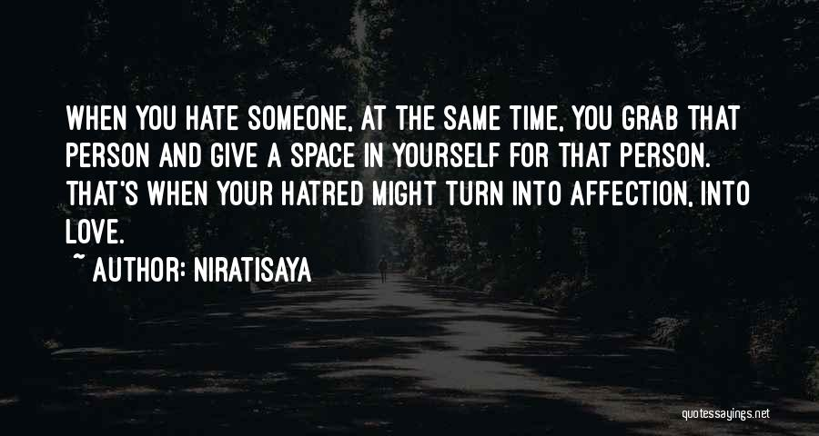 Hate Someone You Love Quotes By Niratisaya
