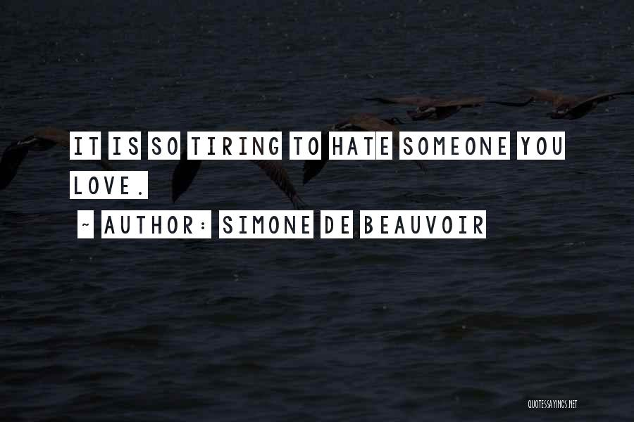 Hate Someone You Love Quotes By Simone De Beauvoir