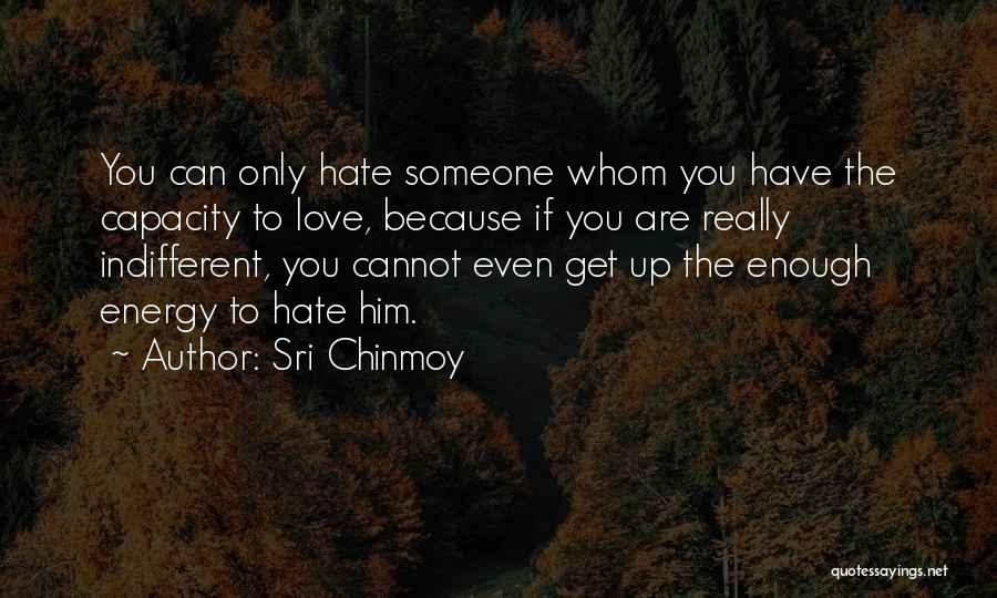 Hate Someone You Love Quotes By Sri Chinmoy