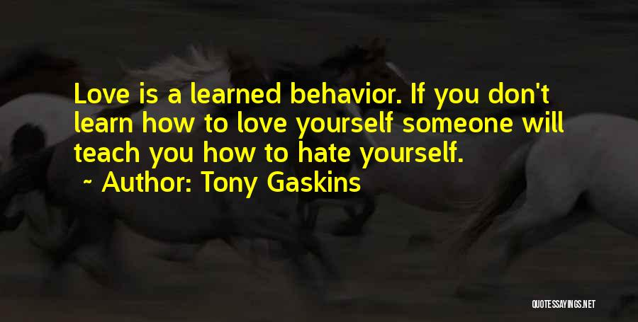Hate Someone You Love Quotes By Tony Gaskins