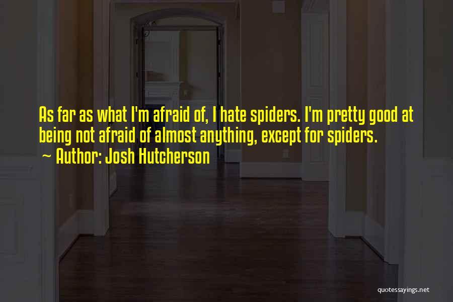 Hate Spiders Quotes By Josh Hutcherson