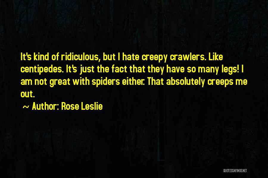 Hate Spiders Quotes By Rose Leslie