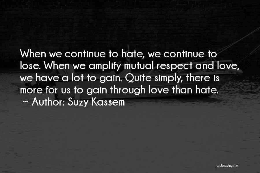 Hate To Lose Love To Win Quotes By Suzy Kassem