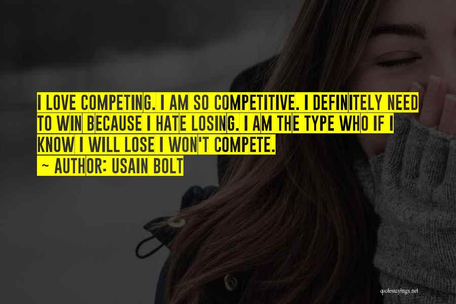 Hate To Lose Love To Win Quotes By Usain Bolt