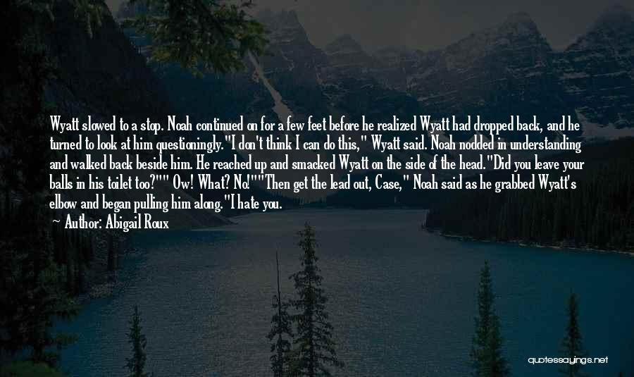 Hate What You Did Quotes By Abigail Roux