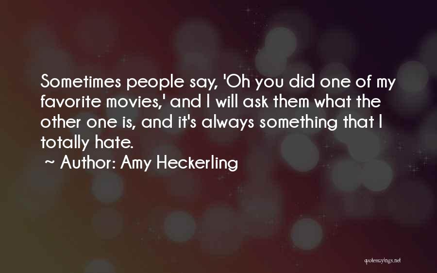 Hate What You Did Quotes By Amy Heckerling