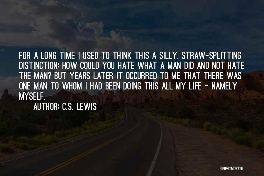 Hate What You Did Quotes By C.S. Lewis