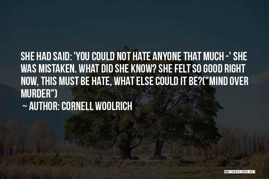 Hate What You Did Quotes By Cornell Woolrich