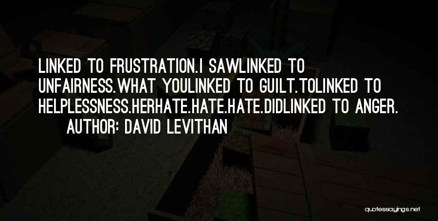 Hate What You Did Quotes By David Levithan
