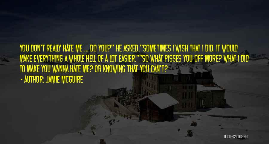 Hate What You Did Quotes By Jamie McGuire