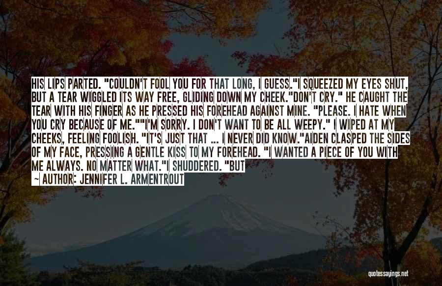 Hate What You Did Quotes By Jennifer L. Armentrout