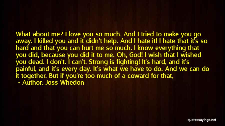 Hate What You Did Quotes By Joss Whedon
