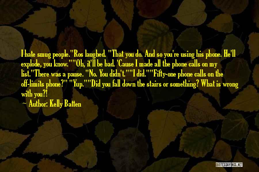 Hate What You Did Quotes By Kelly Batten