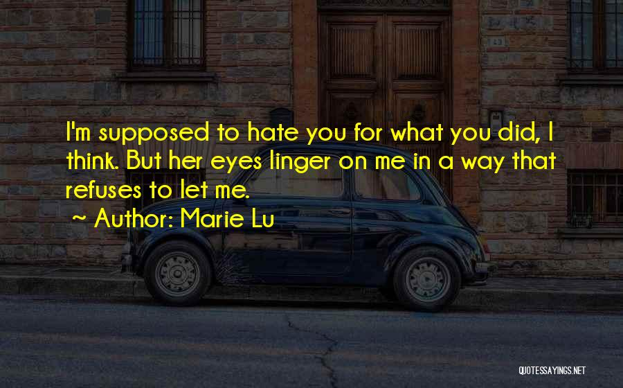 Hate What You Did Quotes By Marie Lu
