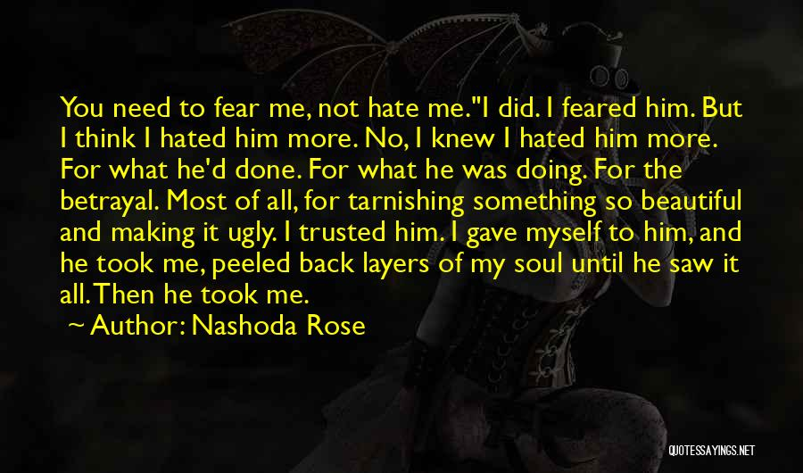 Hate What You Did Quotes By Nashoda Rose