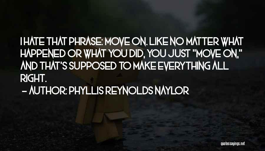 Hate What You Did Quotes By Phyllis Reynolds Naylor
