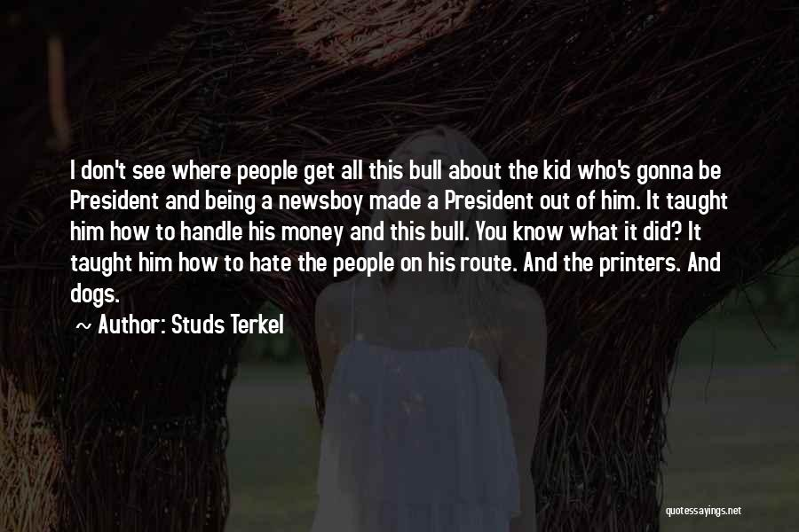 Hate What You Did Quotes By Studs Terkel