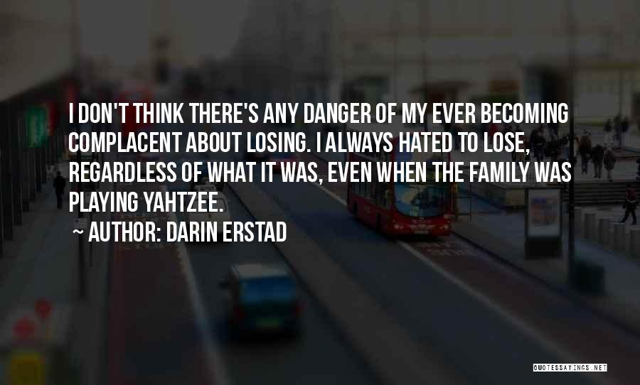 Hated Family Quotes By Darin Erstad