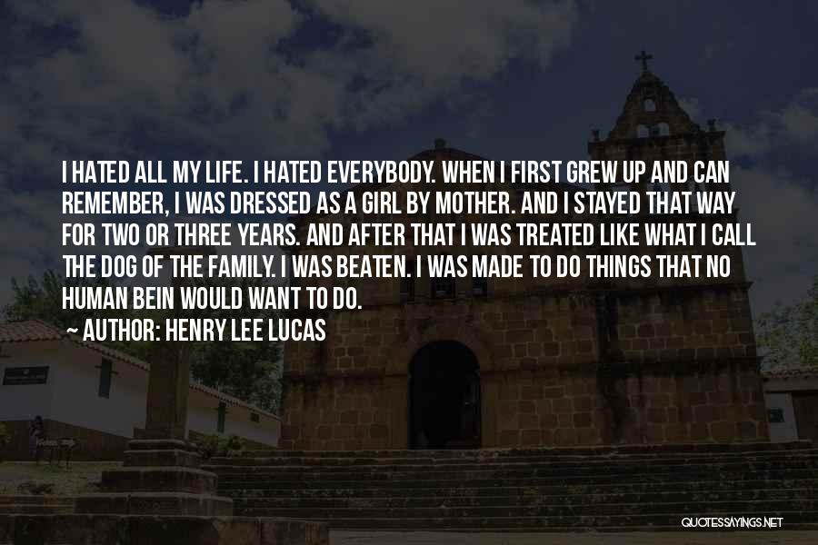 Hated Family Quotes By Henry Lee Lucas