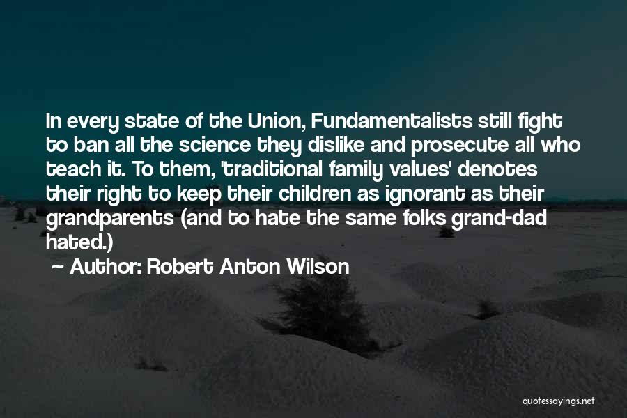 Hated Family Quotes By Robert Anton Wilson