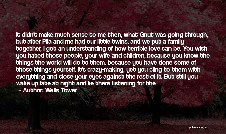 Hated Family Quotes By Wells Tower