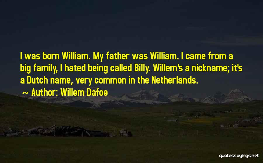 Hated Family Quotes By Willem Dafoe