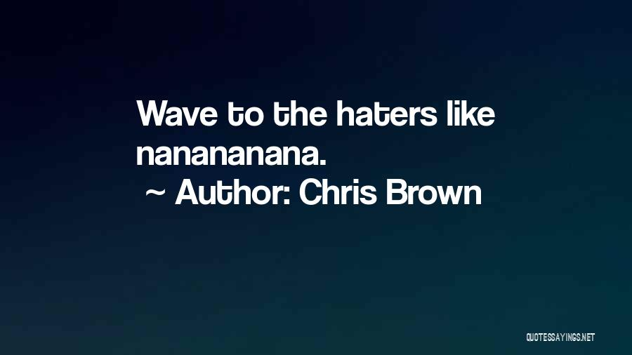 Haters Be Like Quotes By Chris Brown