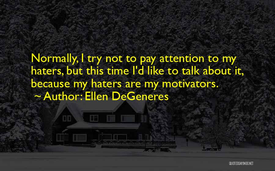 Haters Be Like Quotes By Ellen DeGeneres