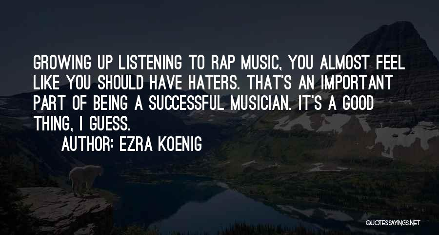 Haters Be Like Quotes By Ezra Koenig