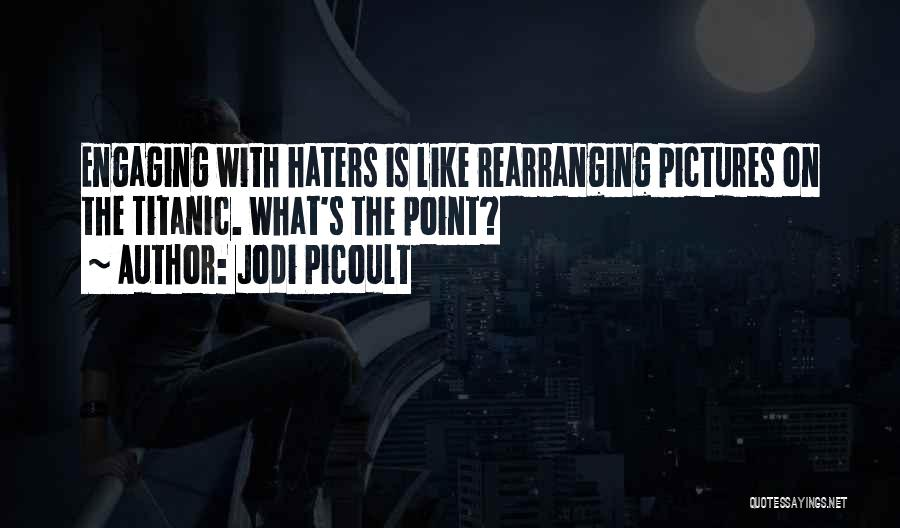 Haters Be Like Quotes By Jodi Picoult