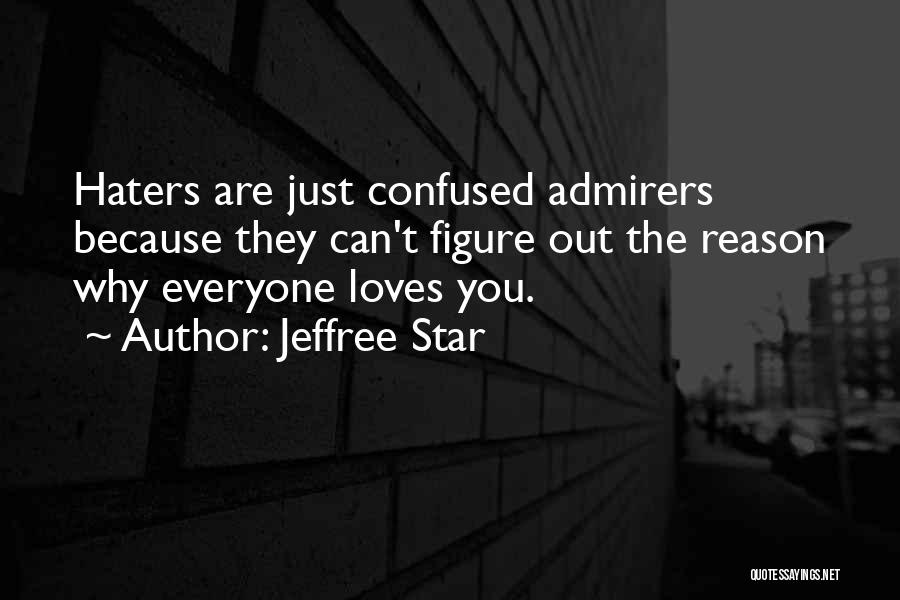 Haters Of Love Quotes By Jeffree Star