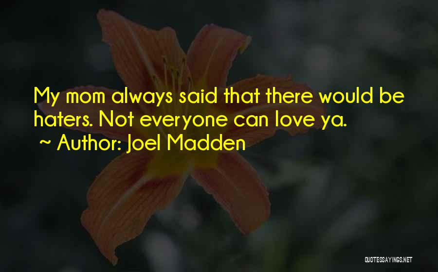 Haters Of Love Quotes By Joel Madden