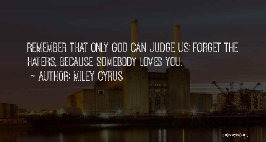 Haters Of Love Quotes By Miley Cyrus