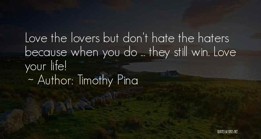 Haters Of Love Quotes By Timothy Pina