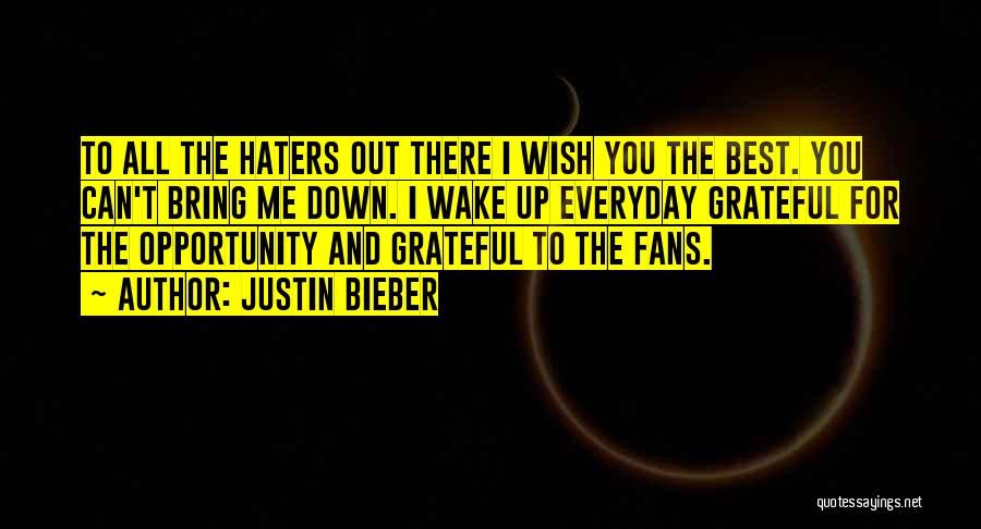 Haters Out There Quotes By Justin Bieber