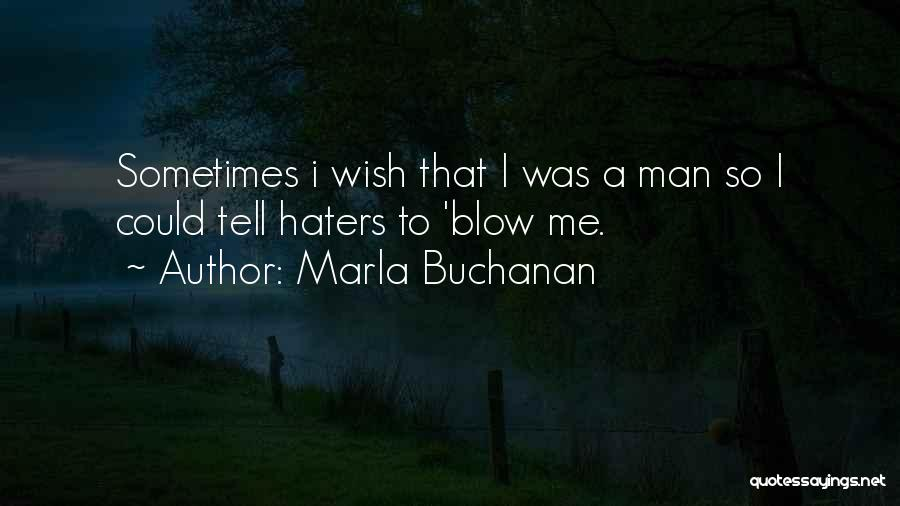 Haters Out There Quotes By Marla Buchanan