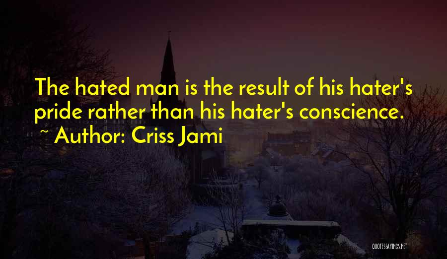 Haters Quotes By Criss Jami