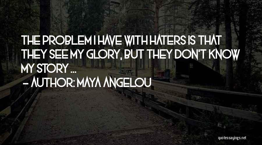 Haters Quotes By Maya Angelou