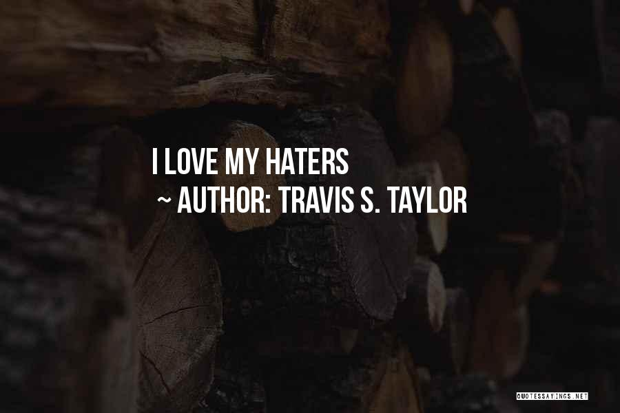 Haters Quotes By Travis S. Taylor