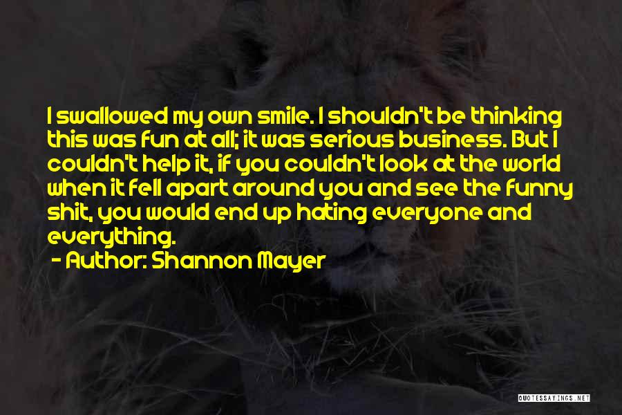 Hating Everyone And Everything Quotes By Shannon Mayer