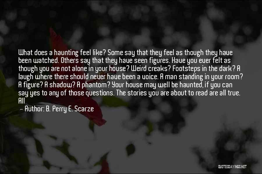 Haunted House 2 Quotes By B. Perry E. Scarze