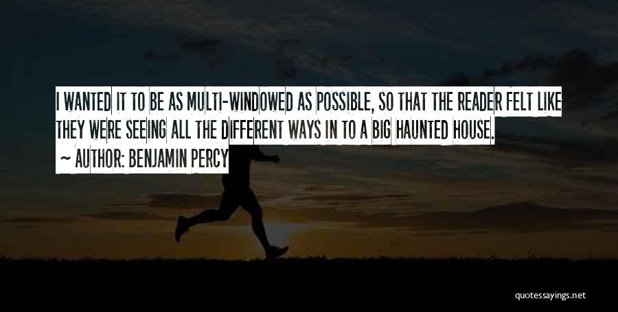 Haunted House 2 Quotes By Benjamin Percy