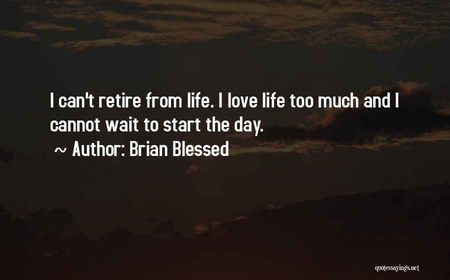 Have A Blessed Day My Love Quotes By Brian Blessed