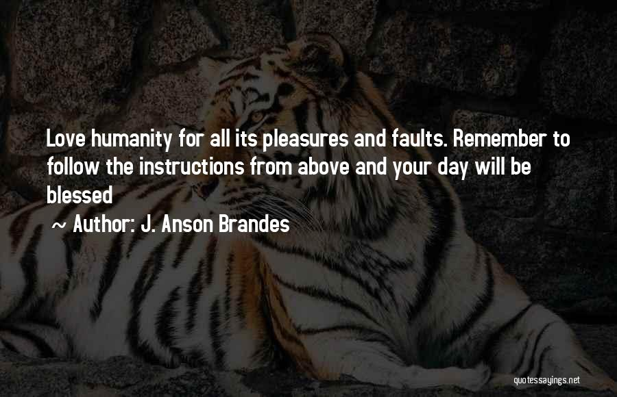 Have A Blessed Day My Love Quotes By J. Anson Brandes