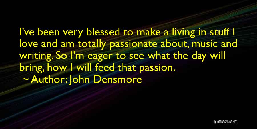 Have A Blessed Day My Love Quotes By John Densmore