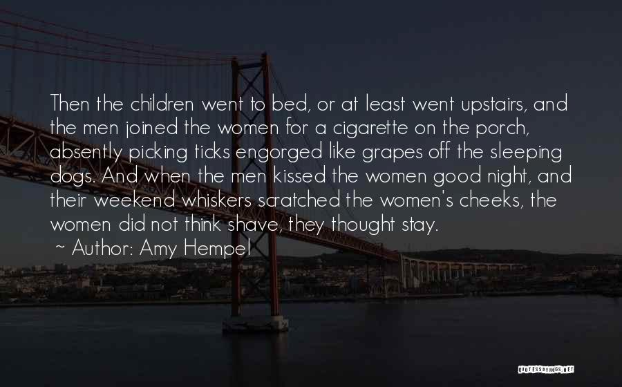 Have A Good Weekend Quotes By Amy Hempel