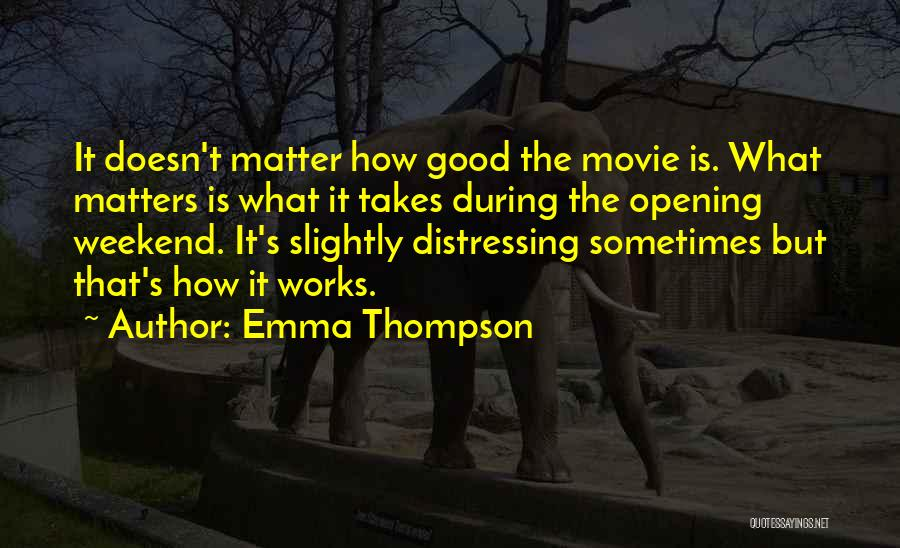 Have A Good Weekend Quotes By Emma Thompson