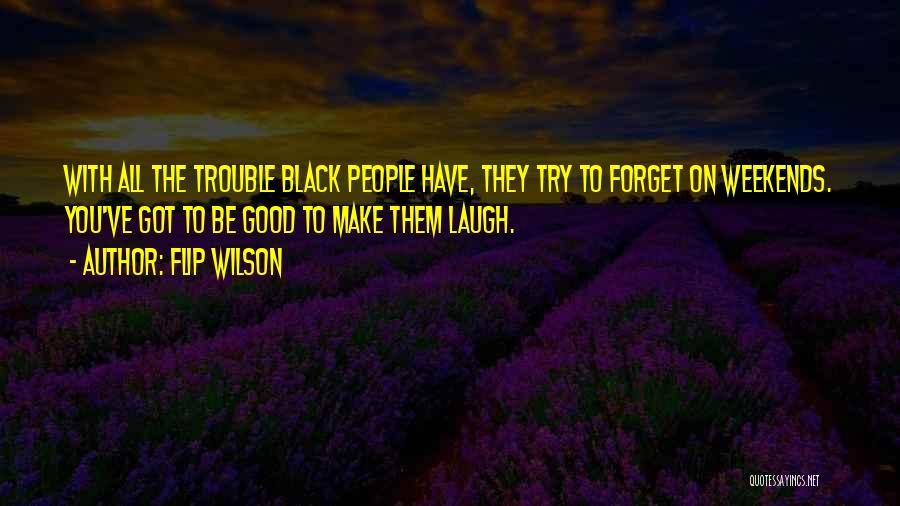 Have A Good Weekend Quotes By Flip Wilson